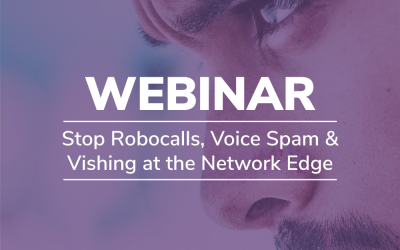 Stop Robocalls, Voice Spam & Vishing at the Network Edge