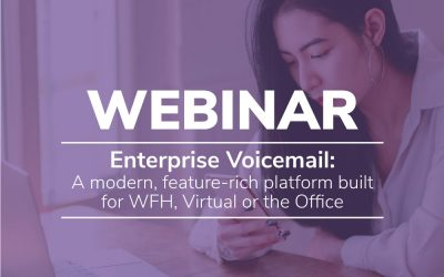 Modern Enterprise Voicemail Built for WFH, Virtual or, In Office